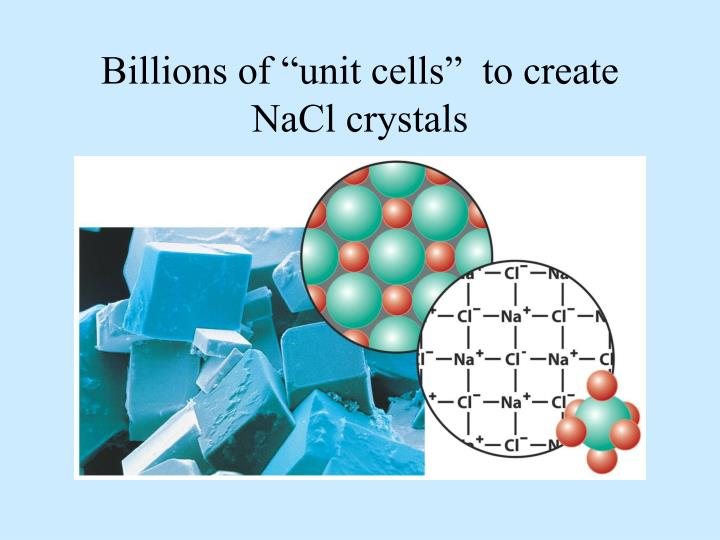 "Billions of ""unit cells""  to create NaCl crystals"
