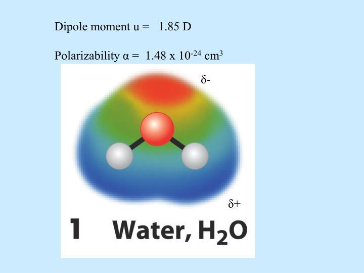 Dipole moment u =   1.85 D