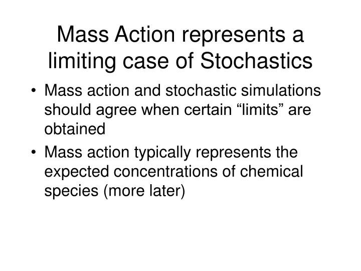 Mass Action represents a limiting case of Stochastics