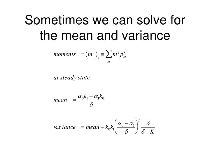Sometimes we can solve for the mean and variance