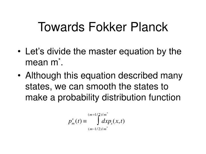 Towards Fokker Planck