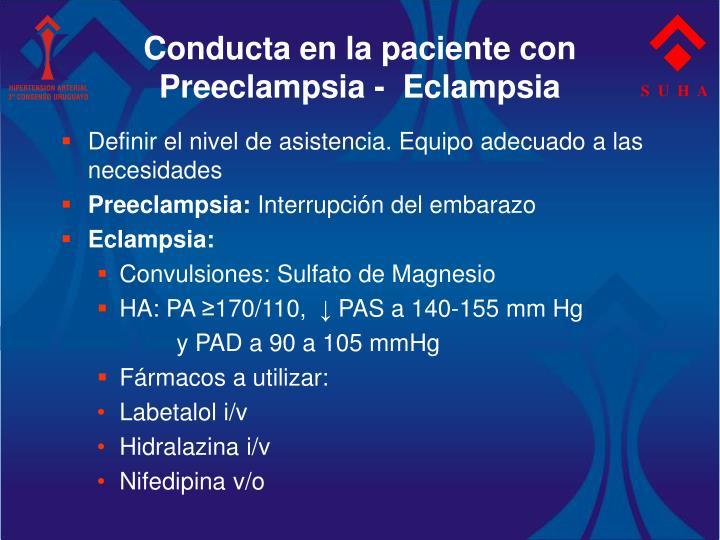Conducta en la paciente con Preeclampsia -  Eclampsia