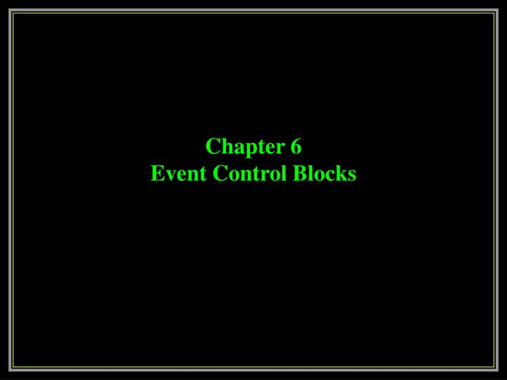 Chapter 6 event control blocks