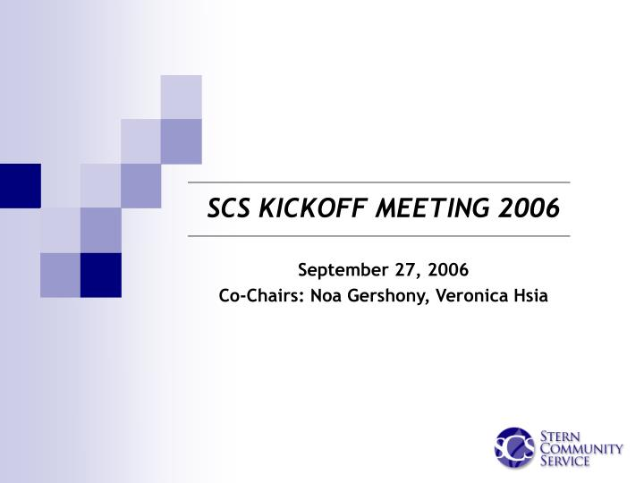 Scs kickoff meeting 2006 september 27 2006 co chairs noa gershony veronica hsia