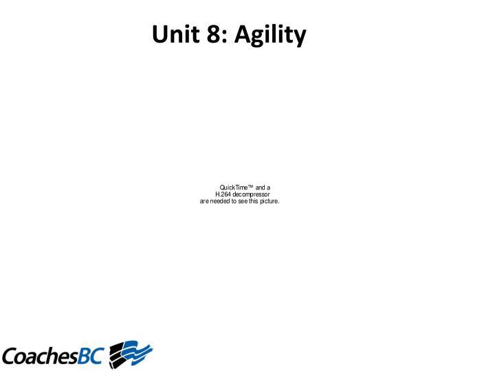 Unit8:Agility