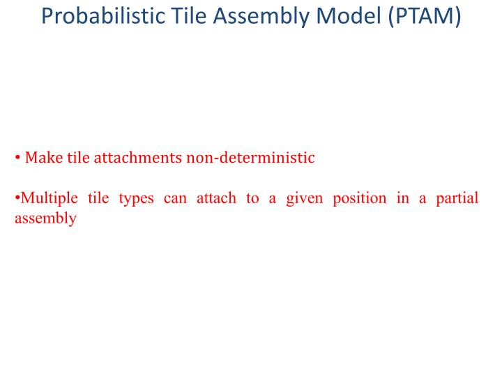 Probabilistic Tile Assembly Model (PTAM)