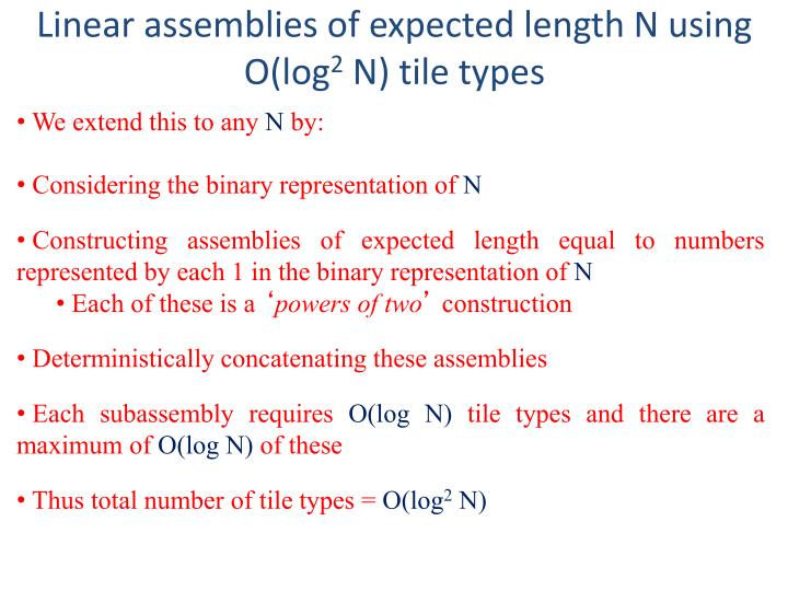 Linear assemblies of expected length N using O(log