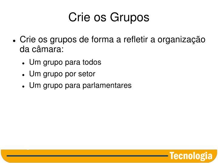 Crie os Grupos