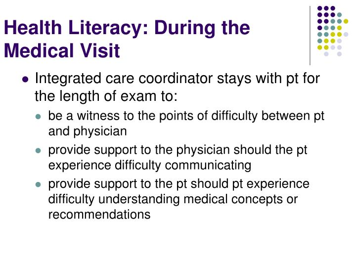 Integrated care coordinator stays with pt for the length of exam to:
