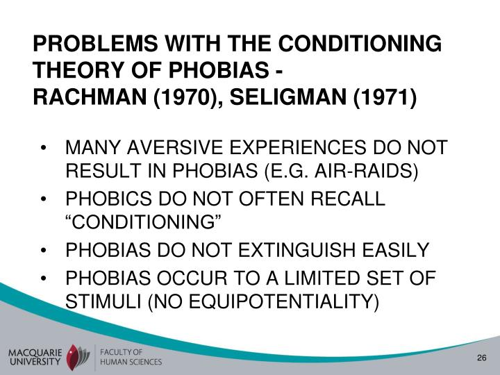 PROBLEMS WITH THE CONDITIONING THEORY OF PHOBIAS -