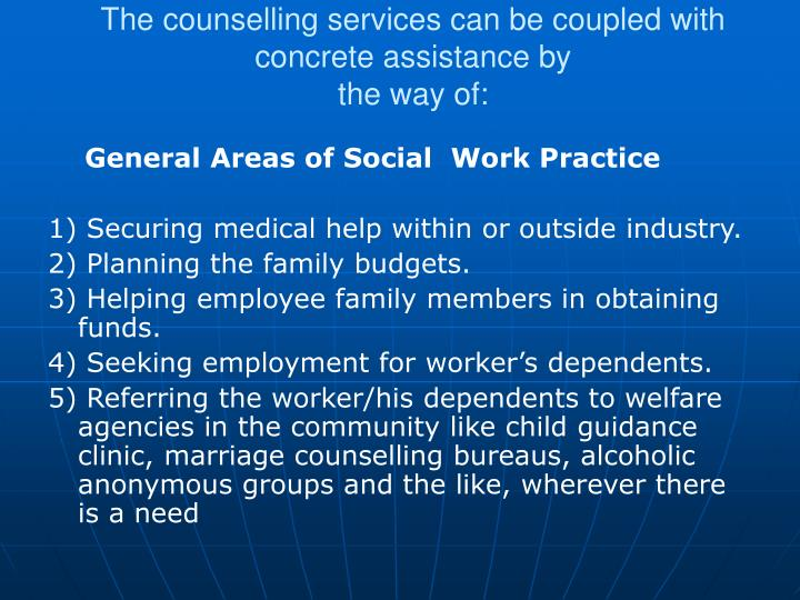 The counselling services can be coupled with concrete assistance by
