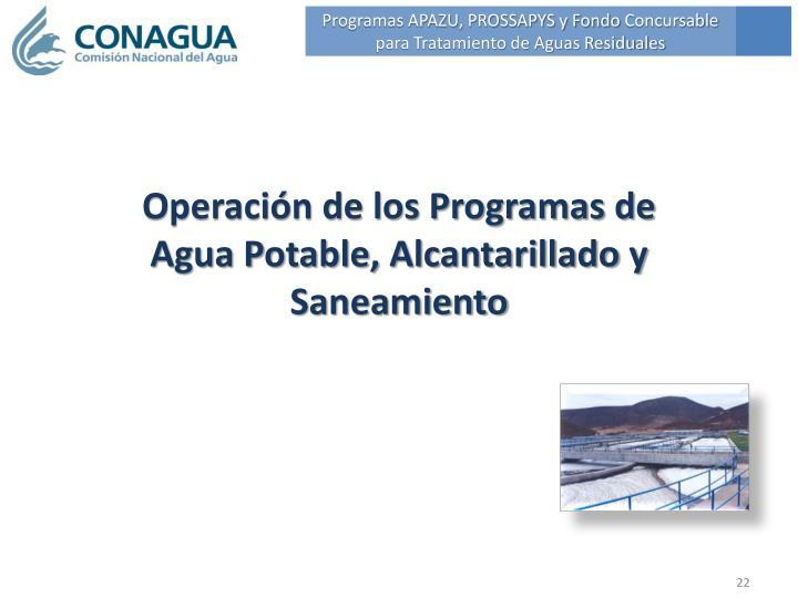 Operación de los Programas de Agua Potable, Alcantarillado y Saneamiento