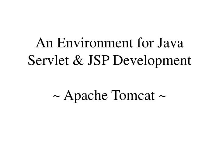 An Environment for Java Servlet & JSP Development
