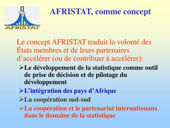 Le concept AFRISTAT traduit la volonté des États membres et de leurs partenaires d'accélérer (ou de contribuer à accélérer):