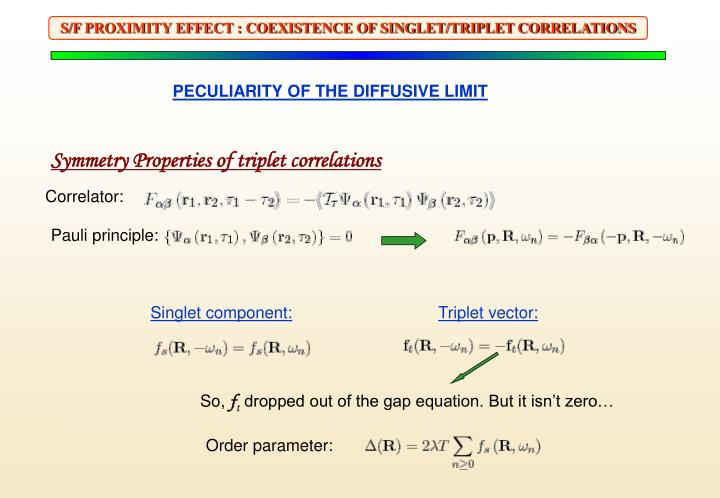 S/F PROXIMITY EFFECT : COEXISTENCE OF SINGLET/TRIPLET CORRELATIONS