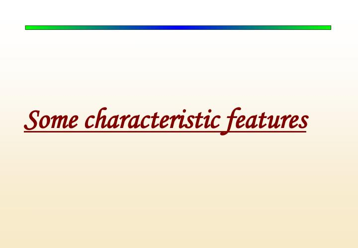 Some characteristic features