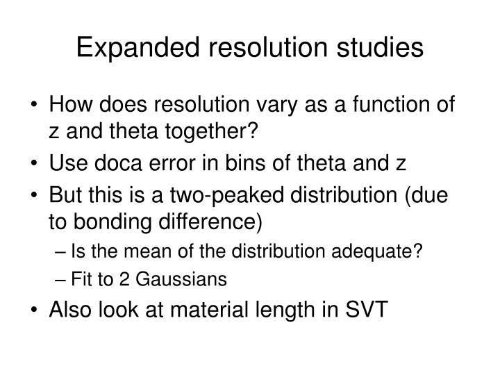 Expanded resolution studies
