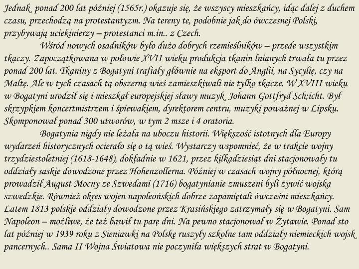 Jednak  ponad 200 lat później (1565r.) okazuje się, że wszyscy mieszkańcy, idąc dalej z duchem czasu, przechodzą na protestantyzm. Na tereny te, podobnie jak do ówczesnej Polski, przybywają uciekinierzy – protestanci m.in.. z Czech.