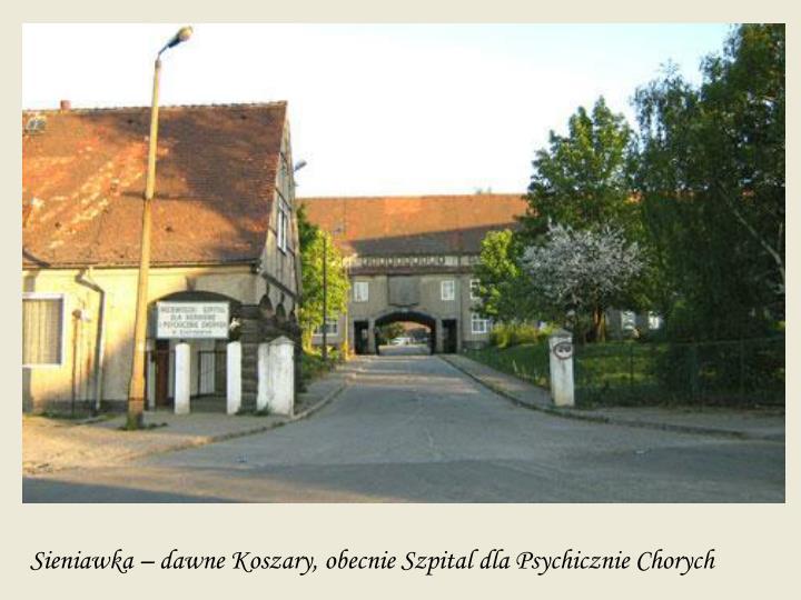 Sieniawka – dawne Koszary, obecnie Szpital dla Psychicznie Chorych