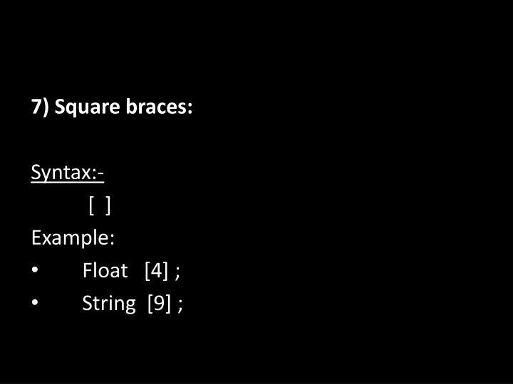 7) Square braces: