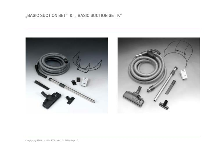 """BASIC SUCTION SET""  &  "" BASIC SUCTION SET K"""