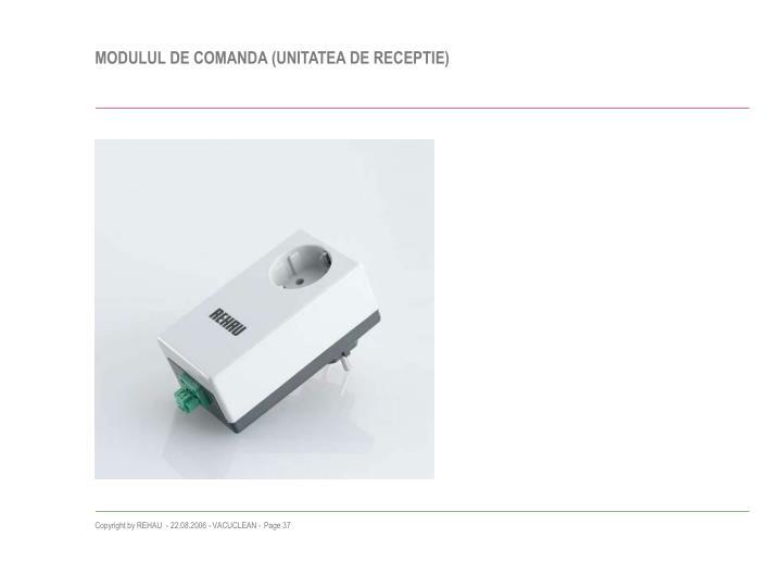 MODULUL DE COMANDA (UNITATEA DE RECEPTIE)