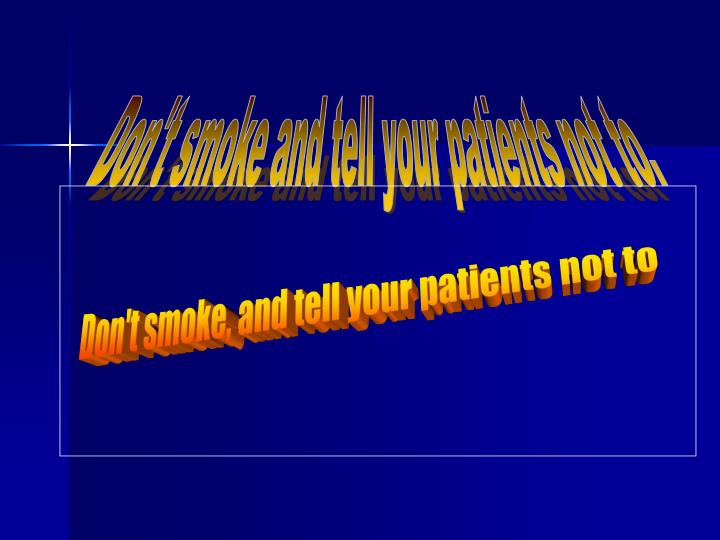 Don't smoke and tell your patients not to.