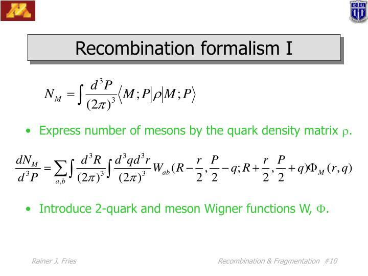 Recombination formalism I
