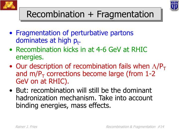 Recombination + Fragmentation