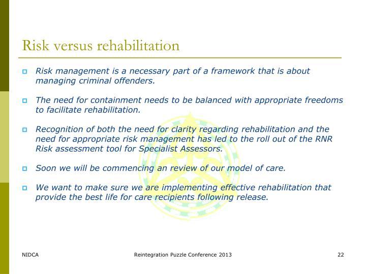 Risk versus rehabilitation