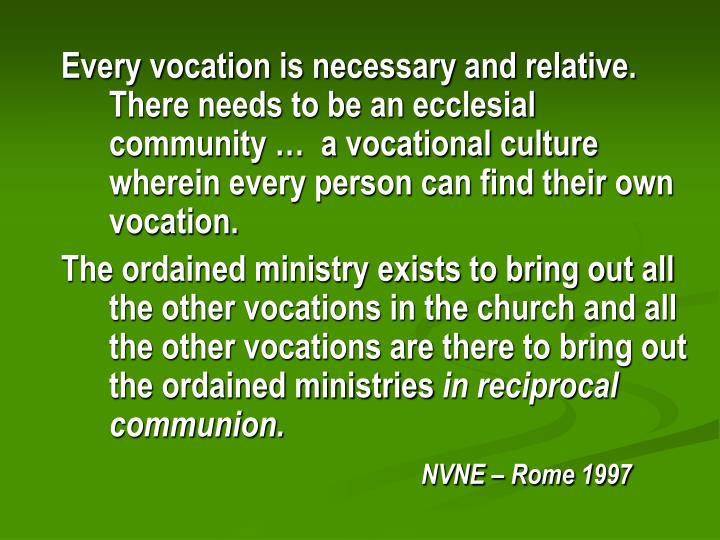 Every vocation is necessary and relative. There needs to be an ecclesial community …  a vocational culture wherein every person can find their own vocation.