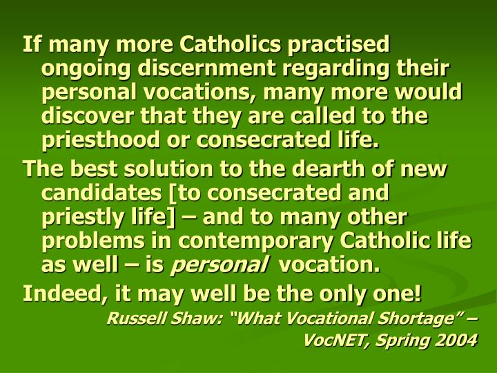 If many more Catholics practised ongoing discernment regarding their personal vocations, many more would discover that they are called to the priesthood or consecrated life.