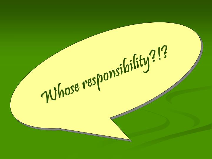 Whose responsibility?!?