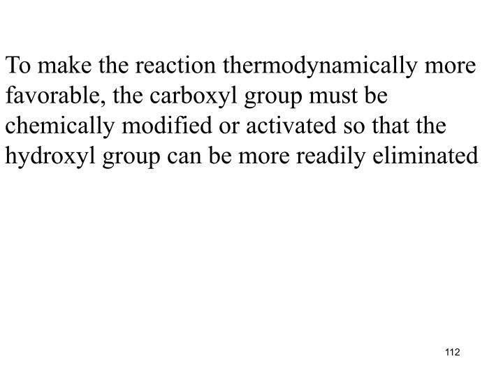 To make the reaction thermodynamically more