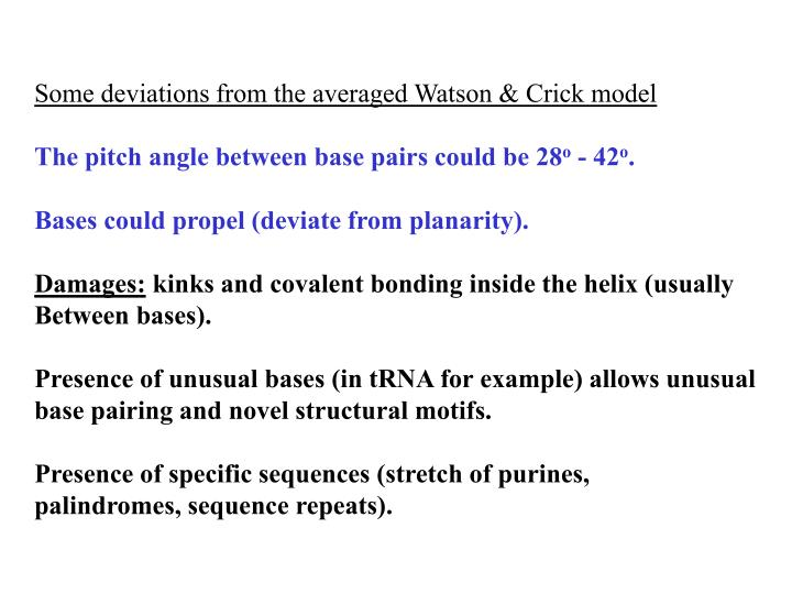 Some deviations from the averaged Watson & Crick model