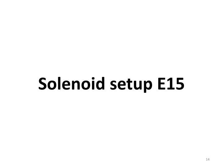 Solenoid setup E15