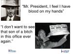 mr president i feel i have blood on my hands