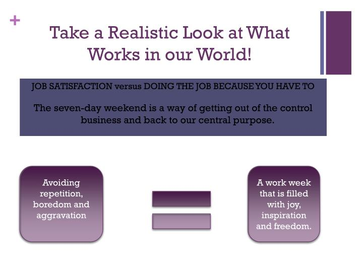 Take a Realistic Look at What Works in our World!