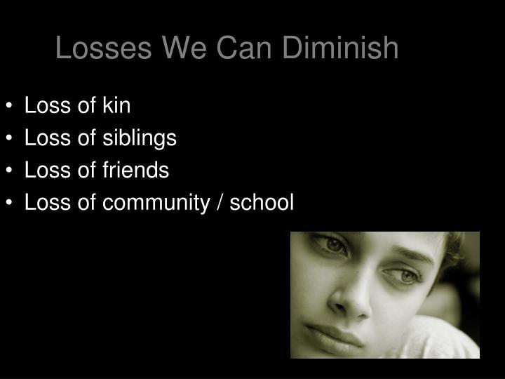 Losses We Can Diminish