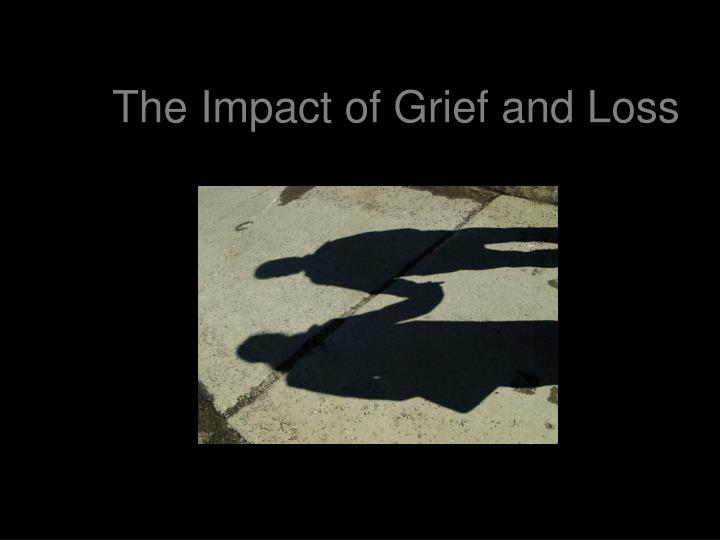 The impact of grief and loss