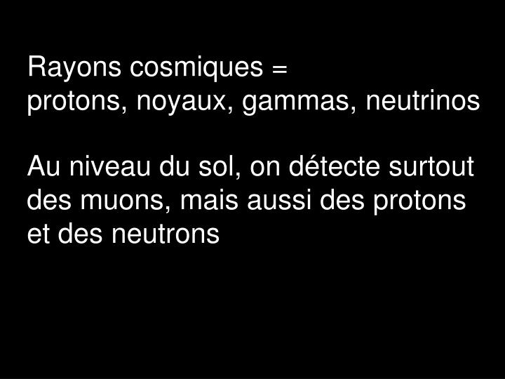 Rayons cosmiques =