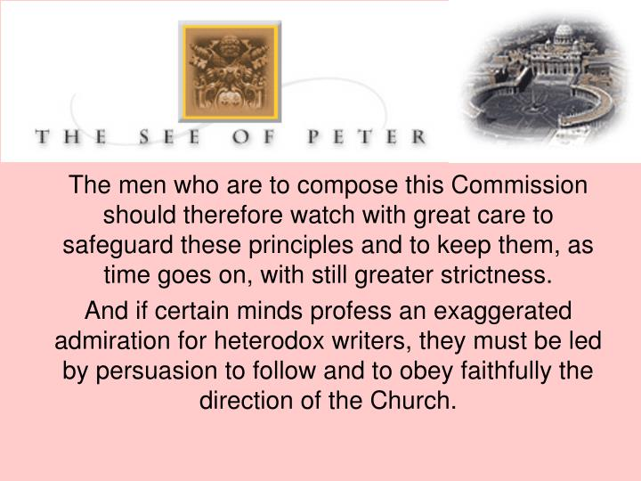 The men who are to compose this Commission should therefore watch with great care to safeguard these principles and to keep them, as time goes on, with still greater strictness.