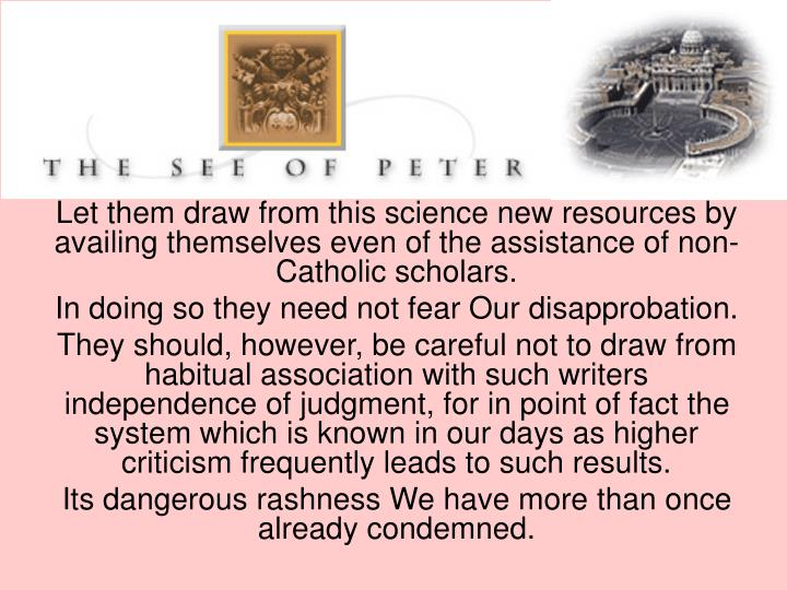 Let them draw from this science new resources by availing themselves even of the assistance of non-Catholic scholars.