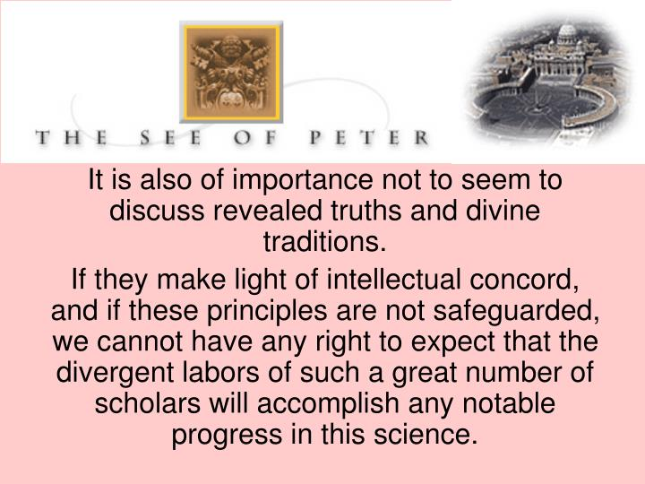 It is also of importance not to seem to discuss revealed truths and divine traditions.