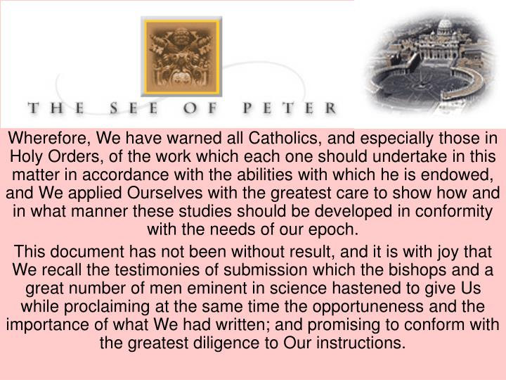 Wherefore, We have warned all Catholics, and especially those in Holy Orders, of the work which each...