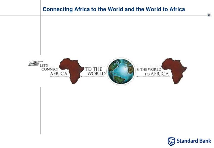 Connecting africa to the world and the world to africa