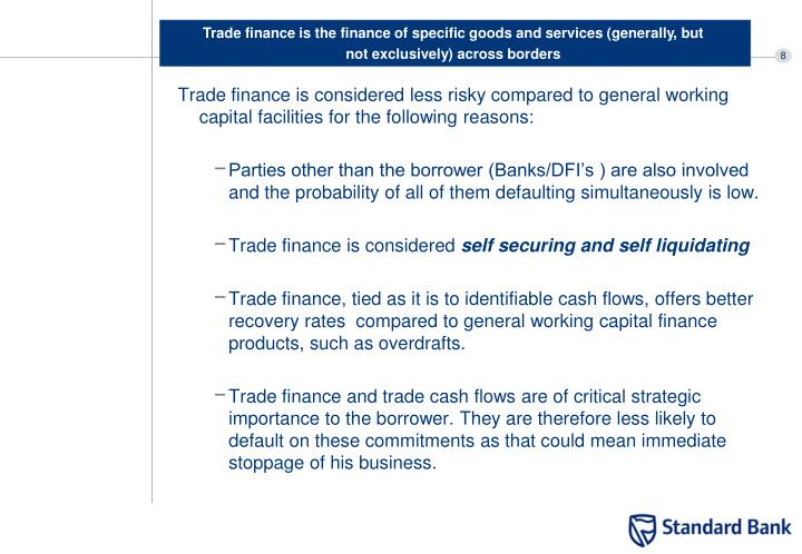 Trade finance is considered less risky compared to general working capital facilities for the following reasons: