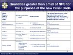 q uantities greater than small of nps for the purposes of the new penal code