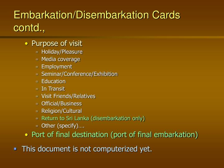 Embarkation/Disembarkation Cards contd.,