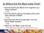 so where did the moon come from